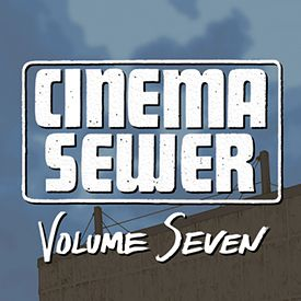 Cinema Sewer Volume 7